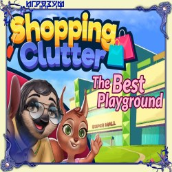 Shopping Clutter: The Best Playground (Русская версия)