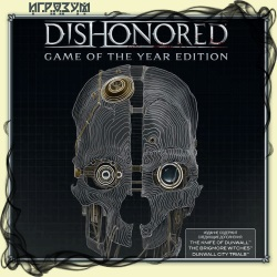 Dishonored: Game of the Year Edition (Русская версия)