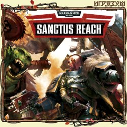 Warhammer 40,000: Sanctus Reach (Русская версия)
